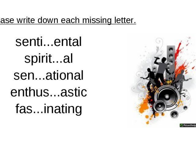 Please write down each missing letter. senti...ental spirit...al sen...ationa...