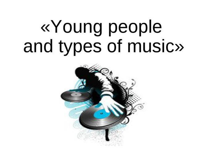 «Young people and types of music»