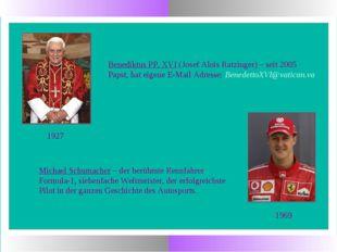 Benediktus PP. XVI (Josef Alois Ratzinger) – seit 2005 Papst, hat eigene E-Ma