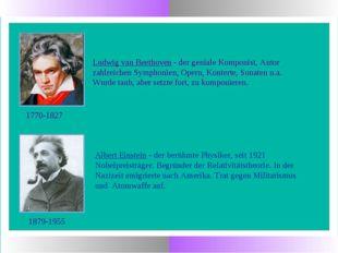 Albert Einstein - der berühmte Physiker, seit 1921 Nobelpreisträger. Begründe