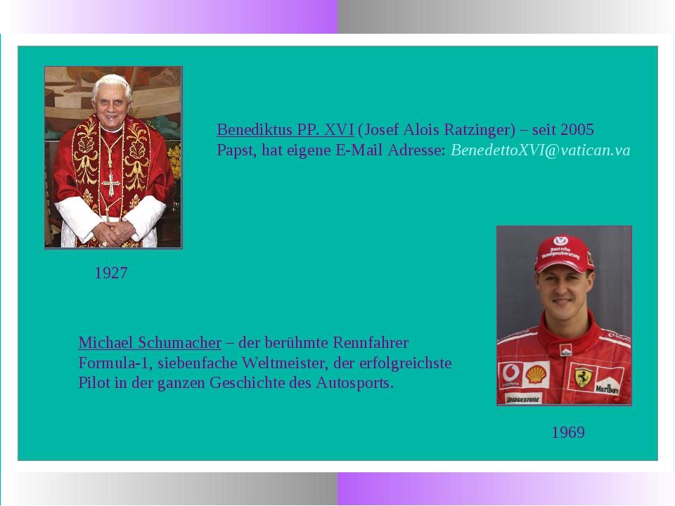 Benediktus PP. XVI (Josef Alois Ratzinger) – seit 2005 Papst, hat eigene E-Ma...