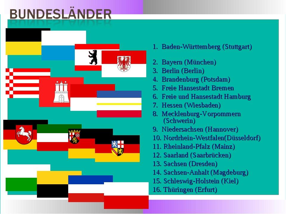 1. Baden-Württemberg (Stuttgart) 2. Bayern (München) 3. Berlin (Berlin) 4. Br...