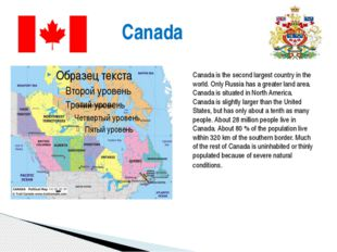 Canada Canada is the second largest country in the world. Only Russia has a g
