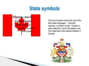 "State symbols The word Canada comes from one of the Red Indian languages – ""K"