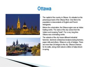 The capital of the country is Ottawa. It is situated on the picturesque bank
