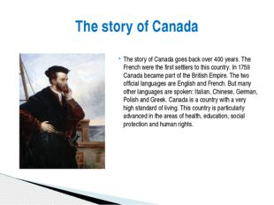 The story of Canada goes back over 400 years. The French were the first sett