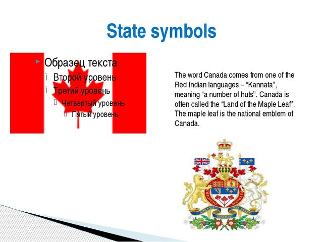 "State symbols The word Canada comes from one of the Red Indian languages – ""K..."