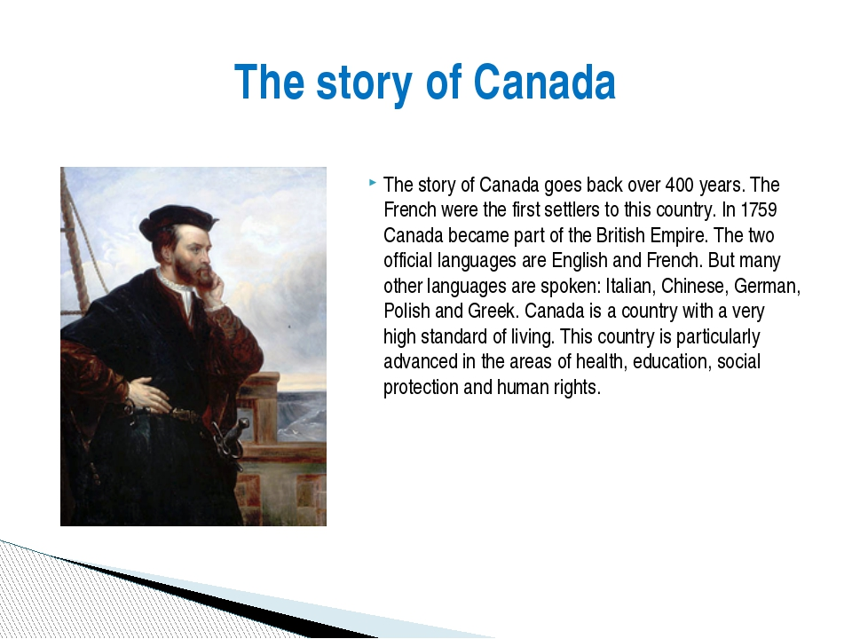 The story of Canada goes back over 400 years. The French were the first sett...