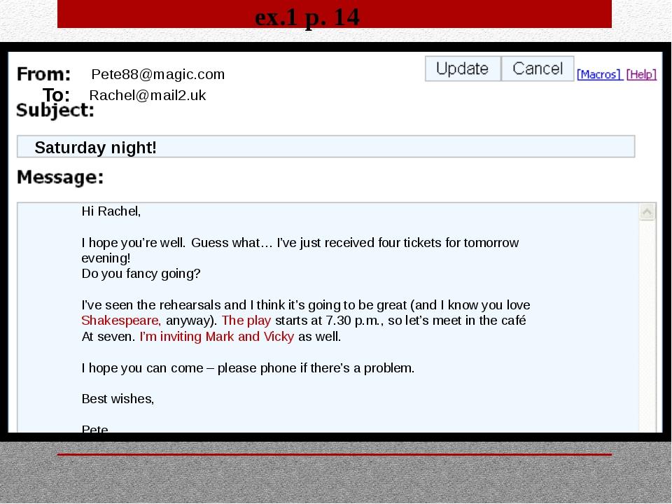 To: Pete88@magic.com Rachel@mail2.uk Saturday night! Hi Rachel, I hope you're...
