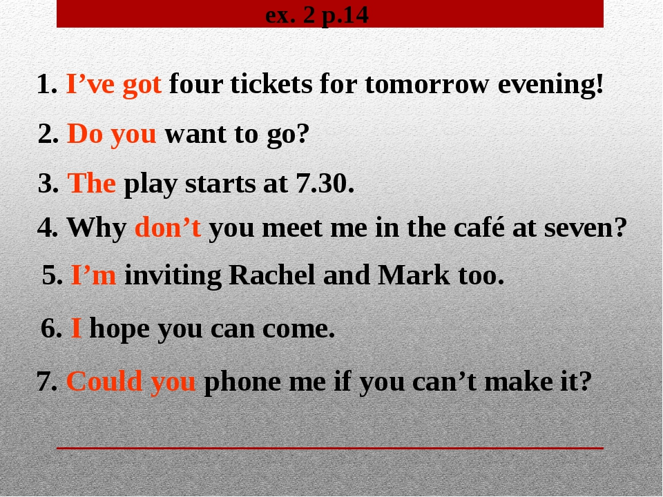 ex. 2 p.14 1. I've got four tickets for tomorrow evening! 2. Do you want to g...