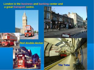 London is the business and banking center and a great transport centre. The