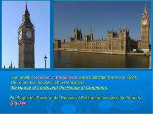 The present Houses of Parliament were built after the fire in 1834. There a