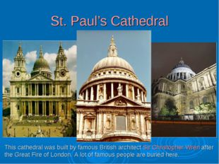 St. Paul's Cathedral This cathedral was built by famous British architect Sir