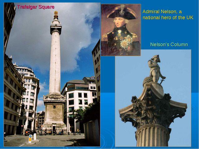 Trafalgar Square Аdmirаl Nеlsоn, a nаtionаl herо of thе UK Nеlsоn's Cоlumn