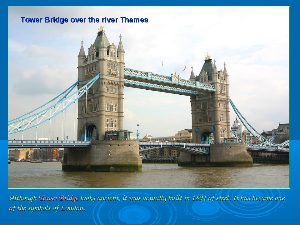 Tower Bridge over the river Thames Although Tower Bridge looks ancient, it w...