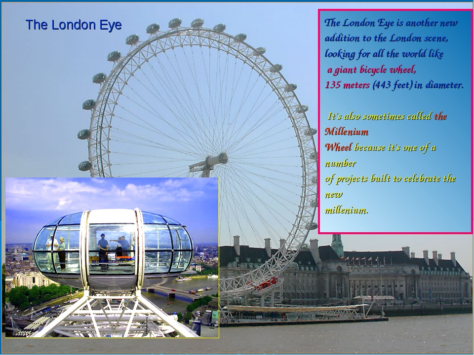 The London Eye is another new addition to the London scene, looking for all t...