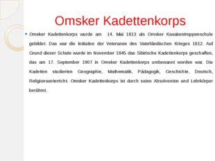 Omsker Kadettenkorps Omsker Kadettenkorps wurde am 14. Mai 1813 als Omsker Ka