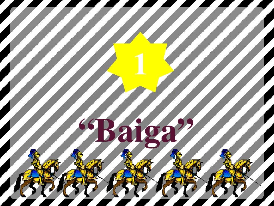 """""""Baiga"""" 1"""