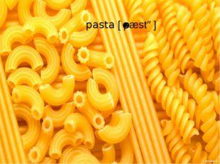 pasta[ˈpæstə]