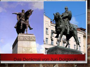 Das Denkmal von Juri Dolgoruki