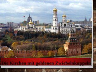 Die Kirchen mit goldenen Zwiebelnkuppeln
