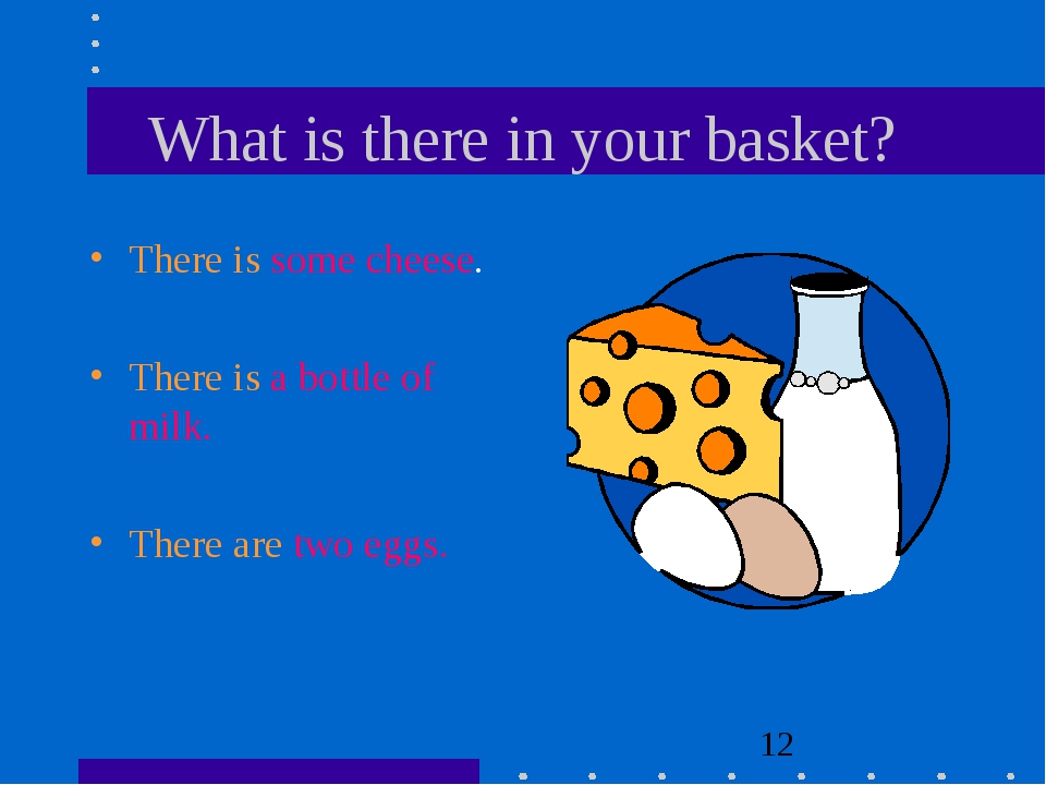 What is there in your basket? There is some cheese. There is a bottle of milk...