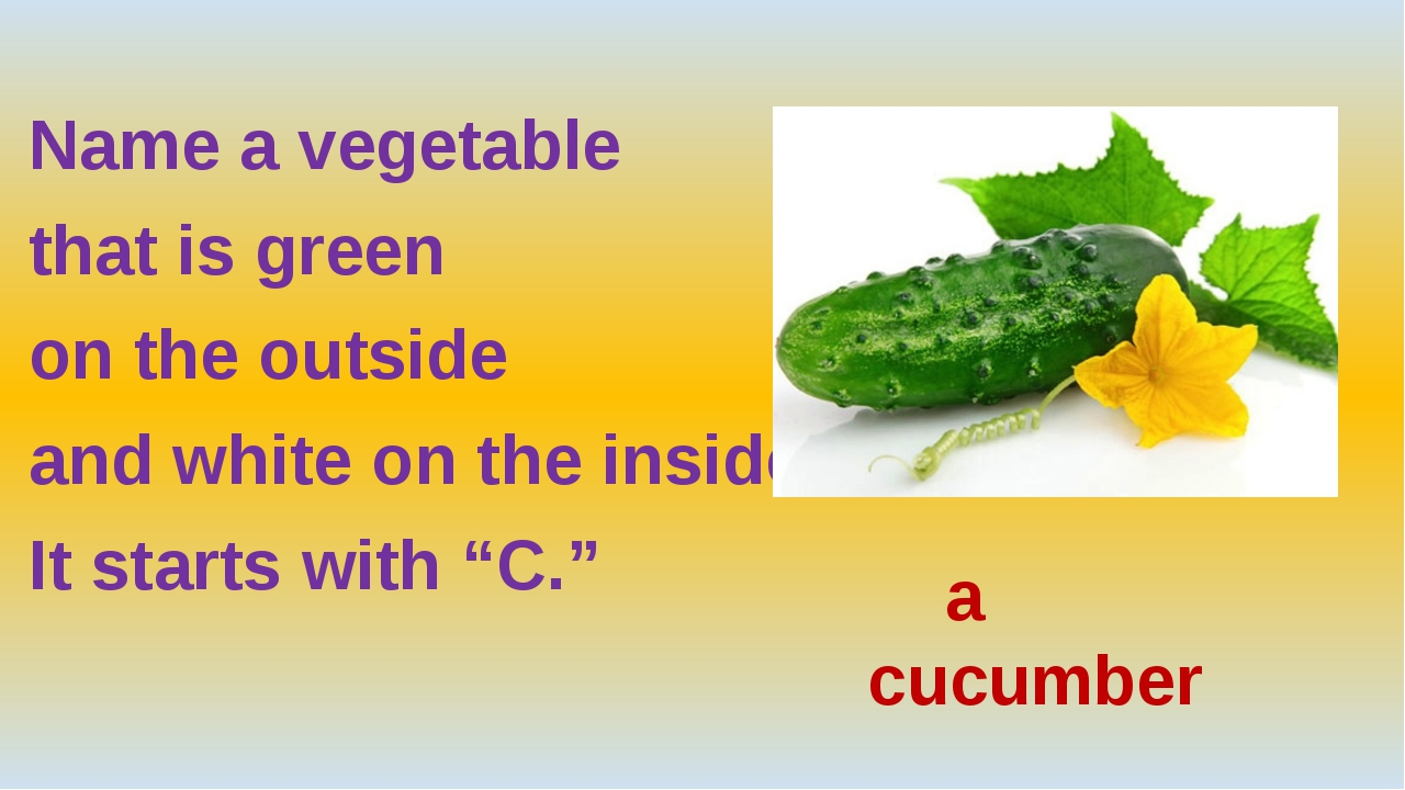 Name a vegetable that is green on the outside and white on the inside. It st...