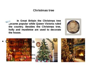 Christmas tree In Great Britain the Christmas tree became popular while Queen