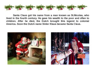 Santa Claus got his name from a man known as St.Nicolas, who lived in the fo