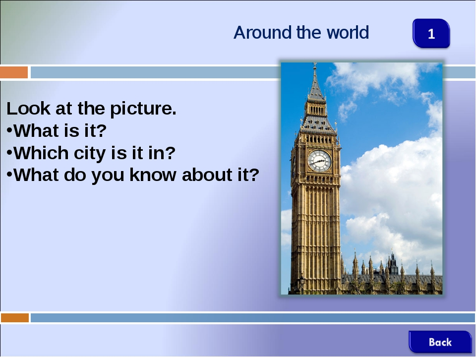 Around the world Look at the picture. What is it? Which city is it in? What d...