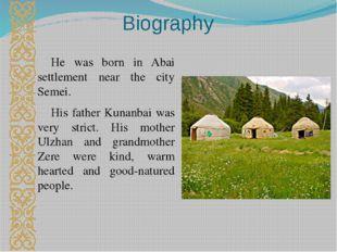 Biography He was born in Abai settlement near the city Semei. His father Kuna
