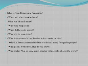 What is Abai Kunanbaev famous for? - When and where was he born? -What was hi