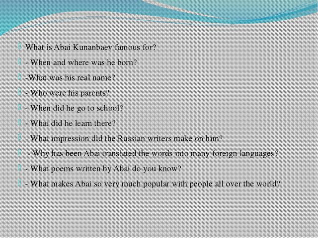 What is Abai Kunanbaev famous for? - When and where was he born? -What was hi...