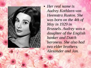 Her real name is Audrey Kathleen van Heemstra Ruston. She was born on the 4th