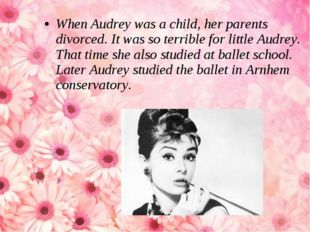 When Audrey was a child, her parents divorced. It was so terrible for little