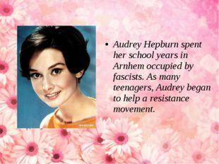 Audrey Hepburn spent her school years in Arnhem occupied by fascists. As many