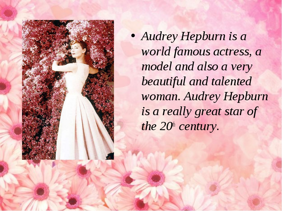 Audrey Hepburn is a world famous actress, a model and also a very beautiful a...
