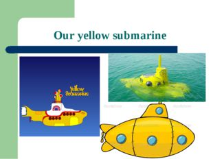 Our yellow submarine