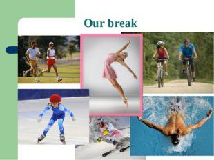 Our break