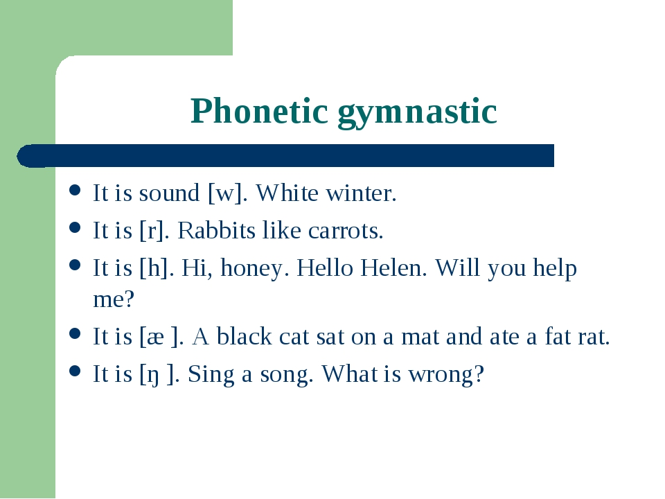 Phonetic gymnastic It is sound [w]. White winter. It is [r]. Rabbits like car...