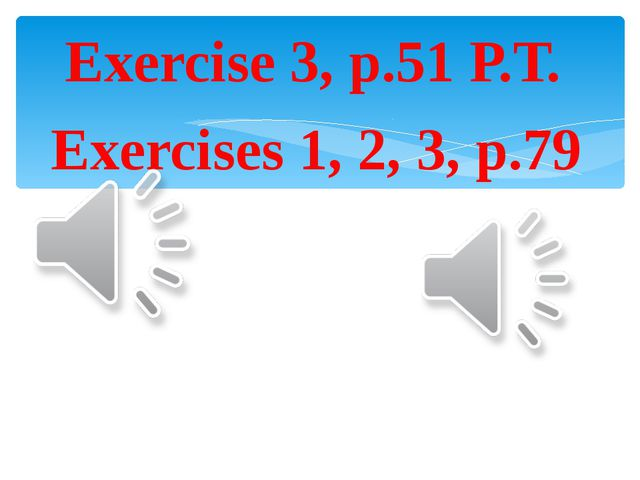 Exercise 3, p.51 Р.Т. Exercises 1, 2, 3, p.79