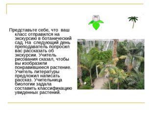 Представьте себе, что ваш класс отправился на экскурсию в ботанический сад. Н