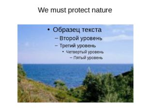 We must protect nature