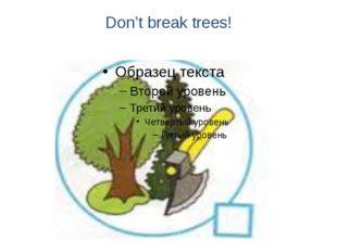 Don't break trees!