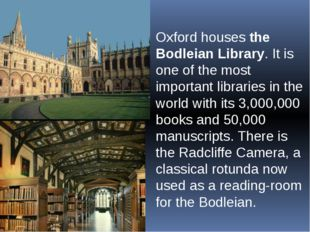 Oxford houses the Bodleian Library. It is one of the most important libraries