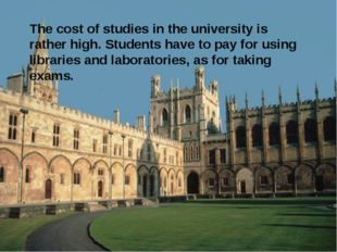 The cost of studies in the university is rather high. Students have to pay fo