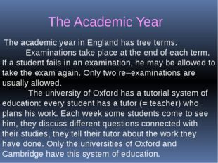 The academic year in England has tree terms. Examinations take place at the