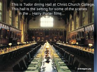 This is Tudor dining Hall at Christ Church College. This hall is the setting