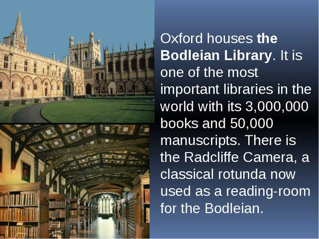 Oxford houses the Bodleian Library. It is one of the most important libraries...