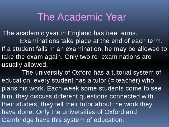 The academic year in England has tree terms. Examinations take place at the...